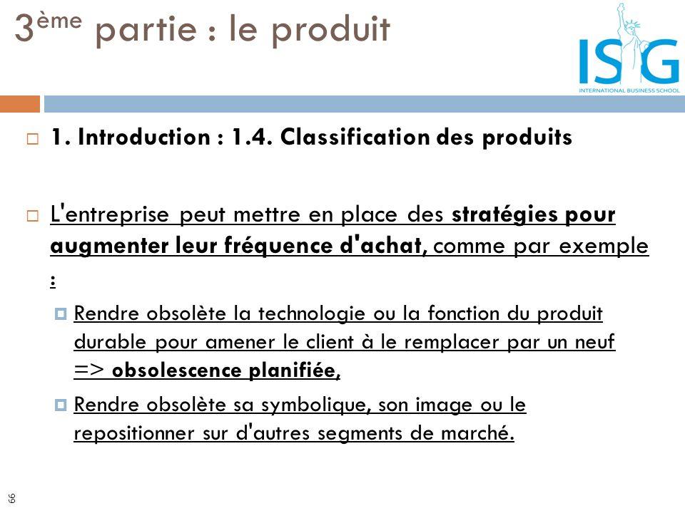 3ème partie : le produit 1. Introduction : 1.4. Classification des produits.