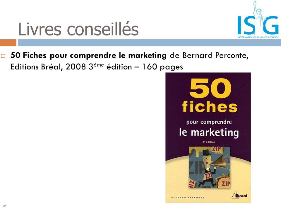 Livres conseillés 50 Fiches pour comprendre le marketing de Bernard Perconte, Editions Bréal, 2008 3ème édition – 160 pages.