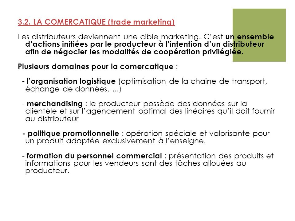 3.2. LA COMERCATIQUE (trade marketing) Les distributeurs deviennent une cible marketing.