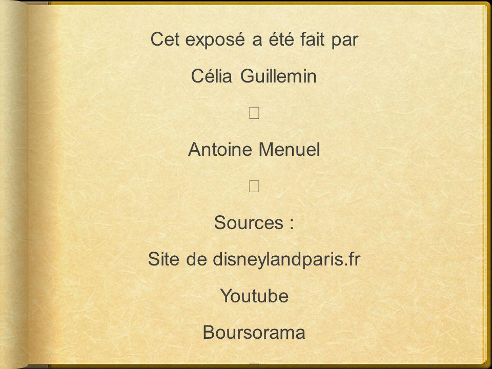 Cet exposé a été fait par Célia Guillemin ★ Antoine Menuel Sources : Site de disneylandparis.fr Youtube Boursorama
