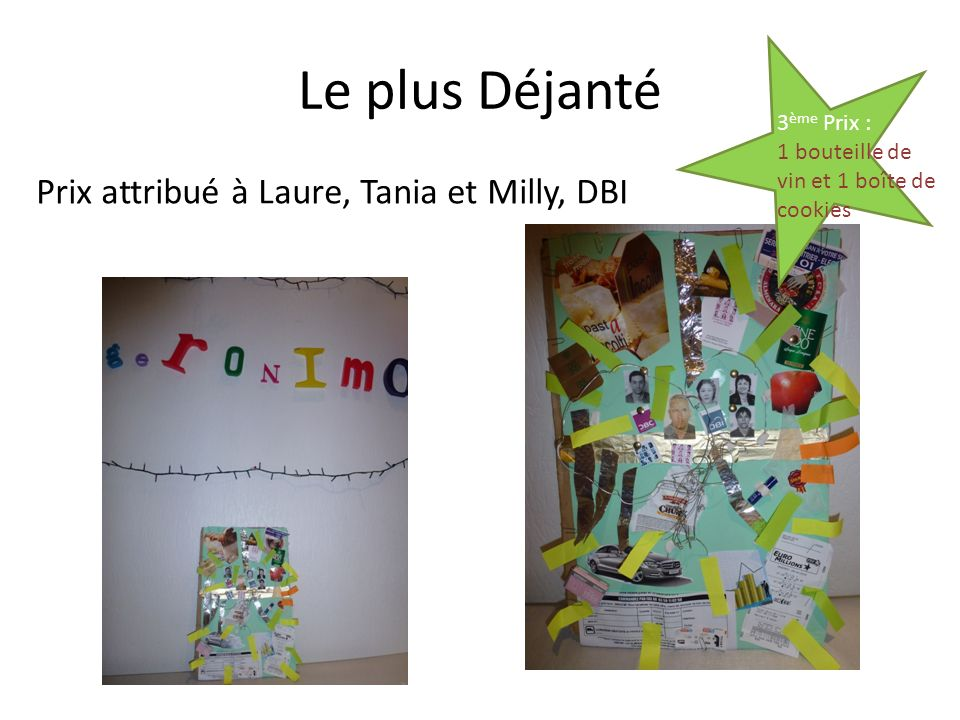 Le plus Déjanté Prix attribué à Laure, Tania et Milly, DBI 3ème Prix :