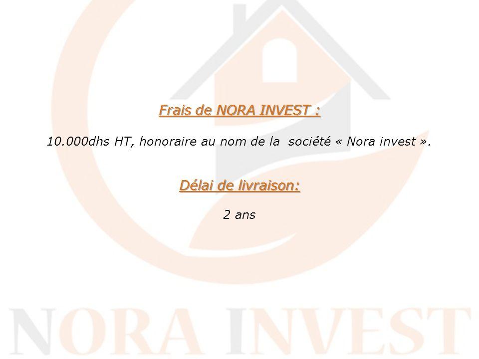 Frais de NORA INVEST : 10.000dhs HT, honoraire au nom de la société « Nora invest ».
