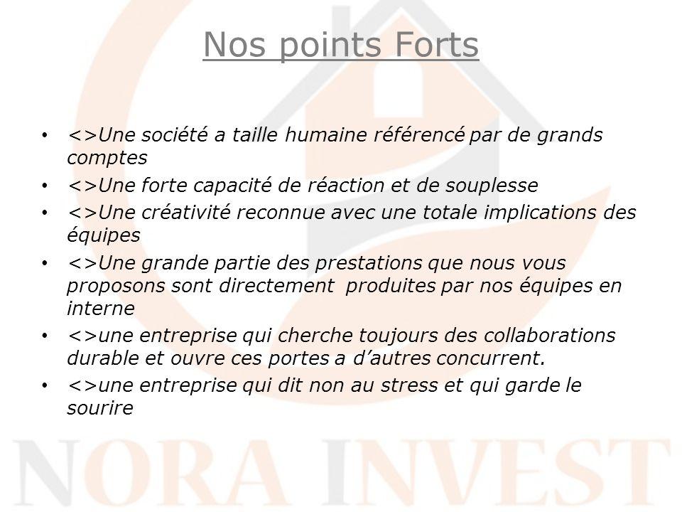Nos points Forts <>Une société a taille humaine référencé par de grands comptes. <>Une forte capacité de réaction et de souplesse.