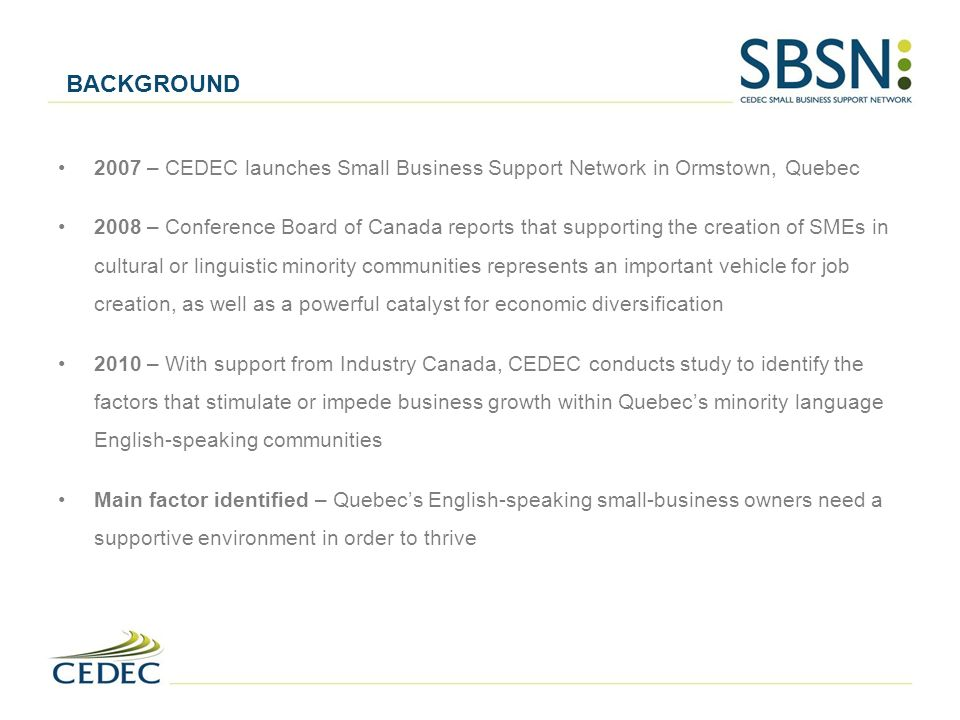 BACKGROUND 2007 – CEDEC launches Small Business Support Network in Ormstown, Quebec.