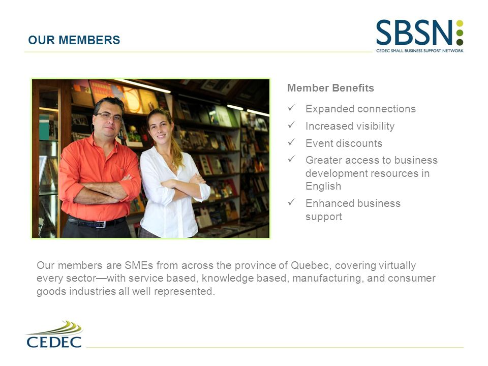OUR MEMBERS Member Benefits Expanded connections Increased visibility