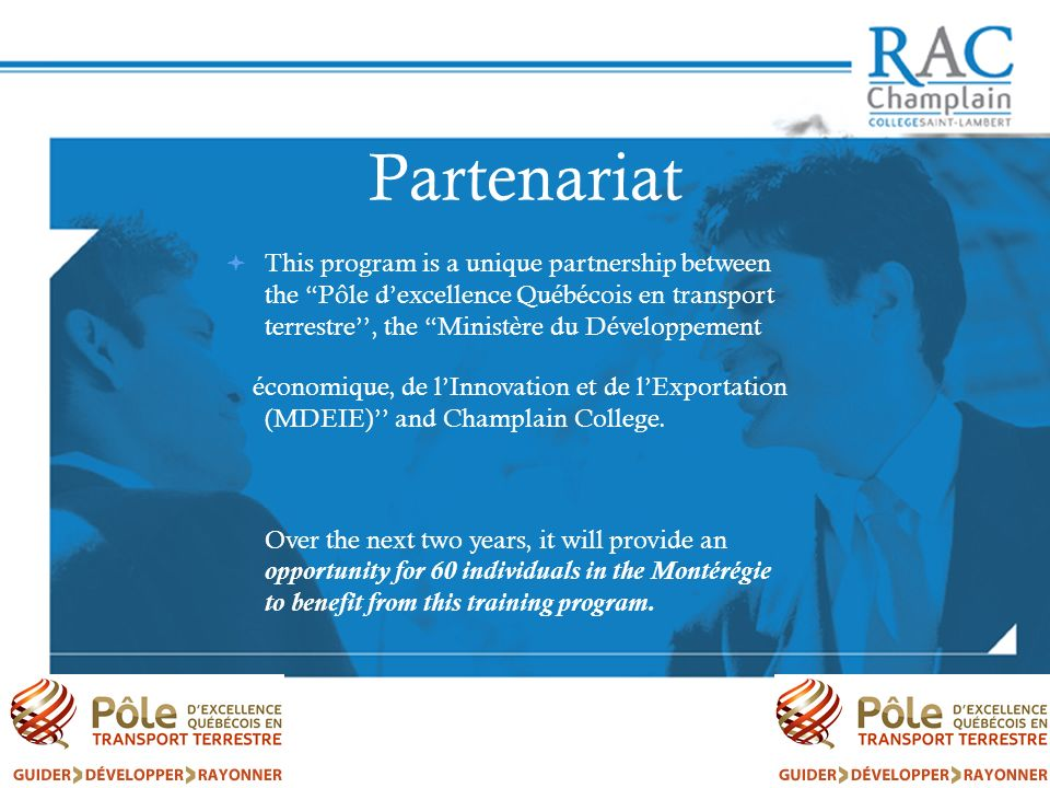 Partenariat This program is a unique partnership between the Pôle d'excellence Québécois en transport terrestre'', the Ministère du Développement.