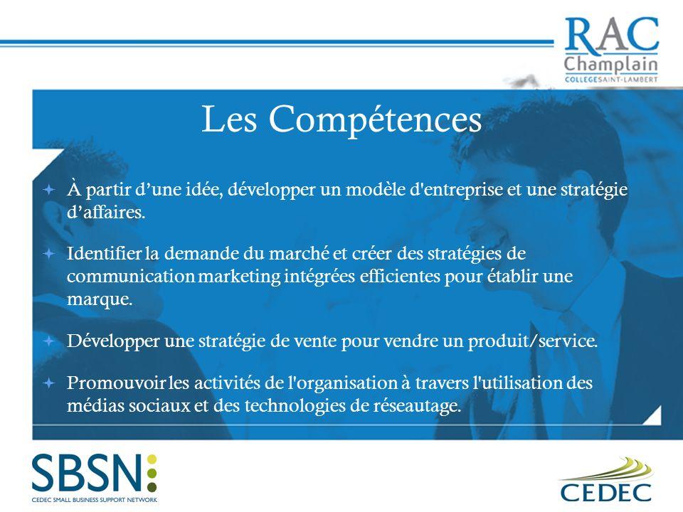 Les Compétences À partir d'une idée, développer un modèle d entreprise et une stratégie d'affaires.