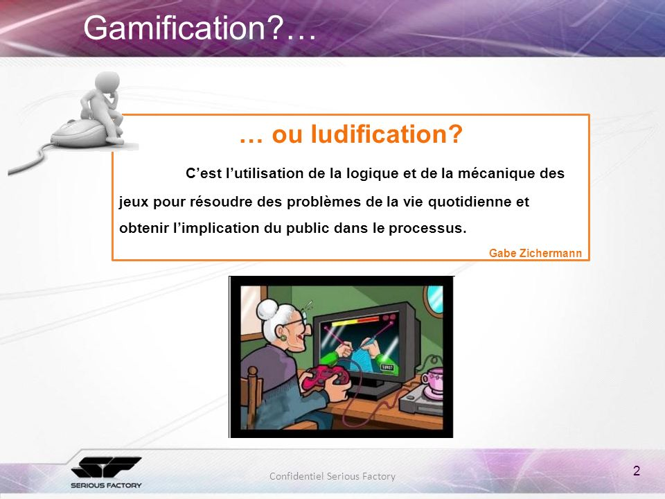 Gamification … … ou ludification