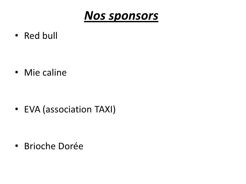 Nos sponsors Red bull Mie caline EVA (association TAXI) Brioche Dorée