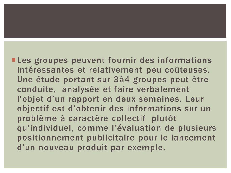 Les groupes peuvent fournir des informations intéressantes et relativement peu coûteuses.