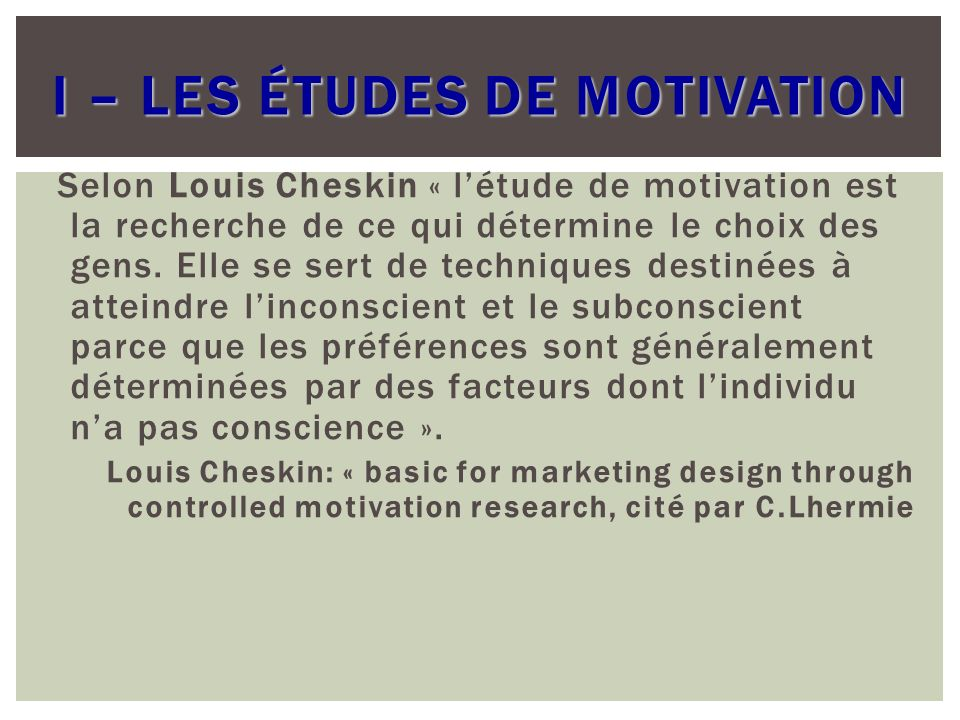 I – les études de motivation