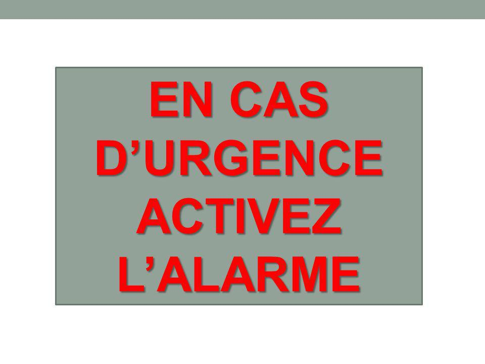 EN CAS D'URGENCE ACTIVEZ L'ALARME
