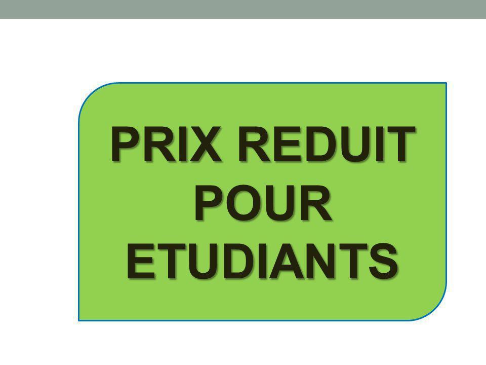 PRIX REDUIT POUR ETUDIANTS