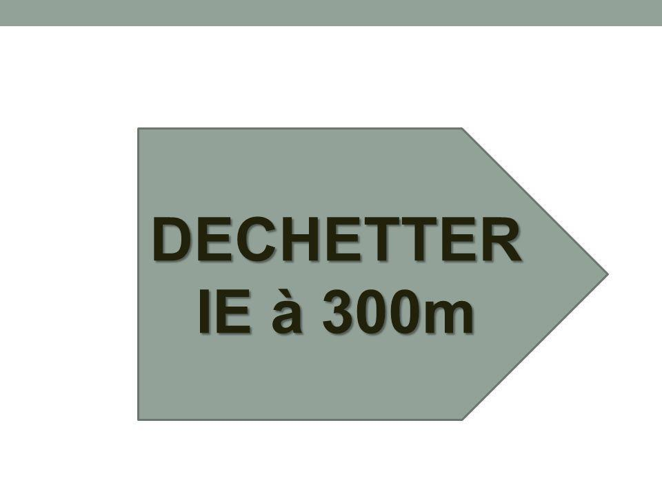DECHETTERIE à 300m
