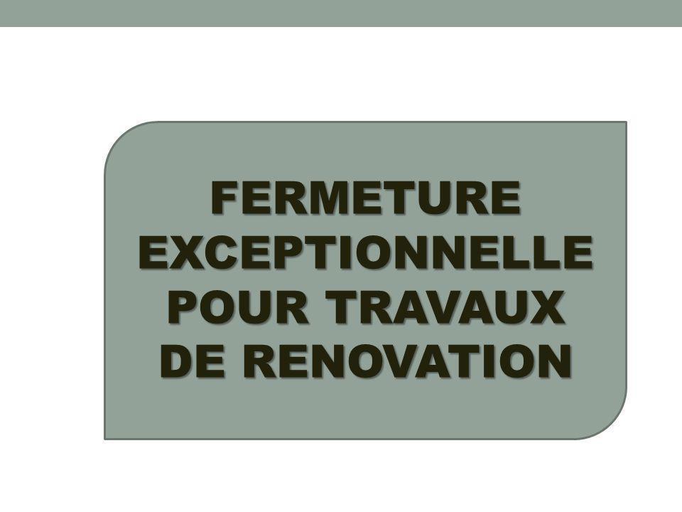 FERMETURE EXCEPTIONNELLE POUR TRAVAUX DE RENOVATION