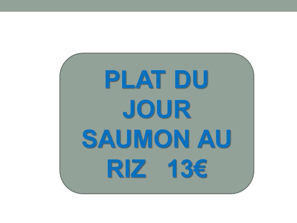 PLAT DU JOUR SAUMON AU RIZ 13€