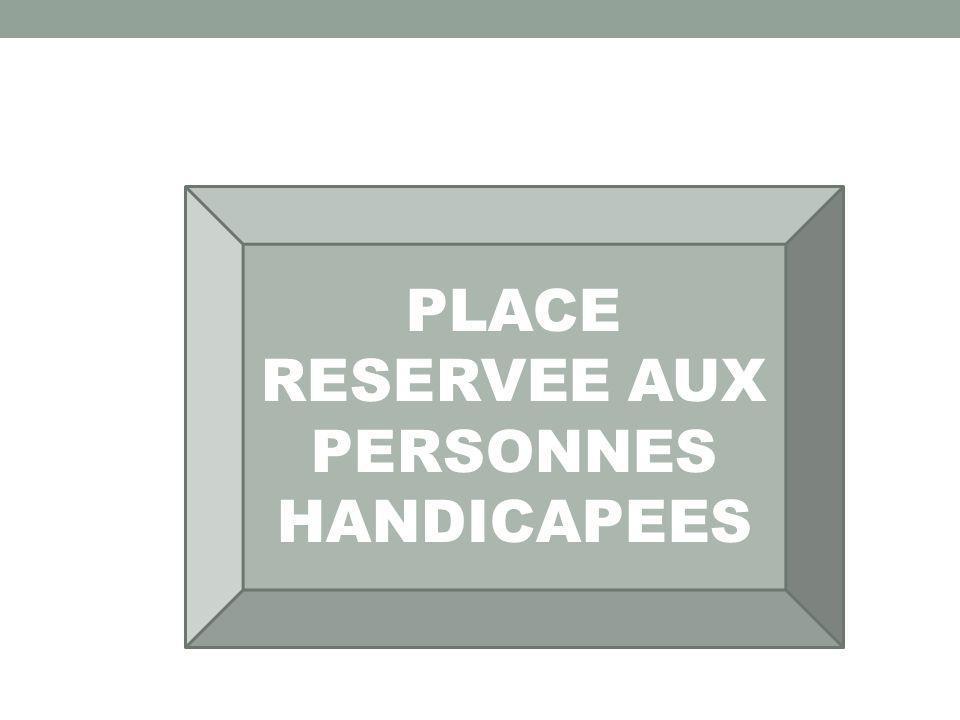 PLACE RESERVEE AUX PERSONNES HANDICAPEES