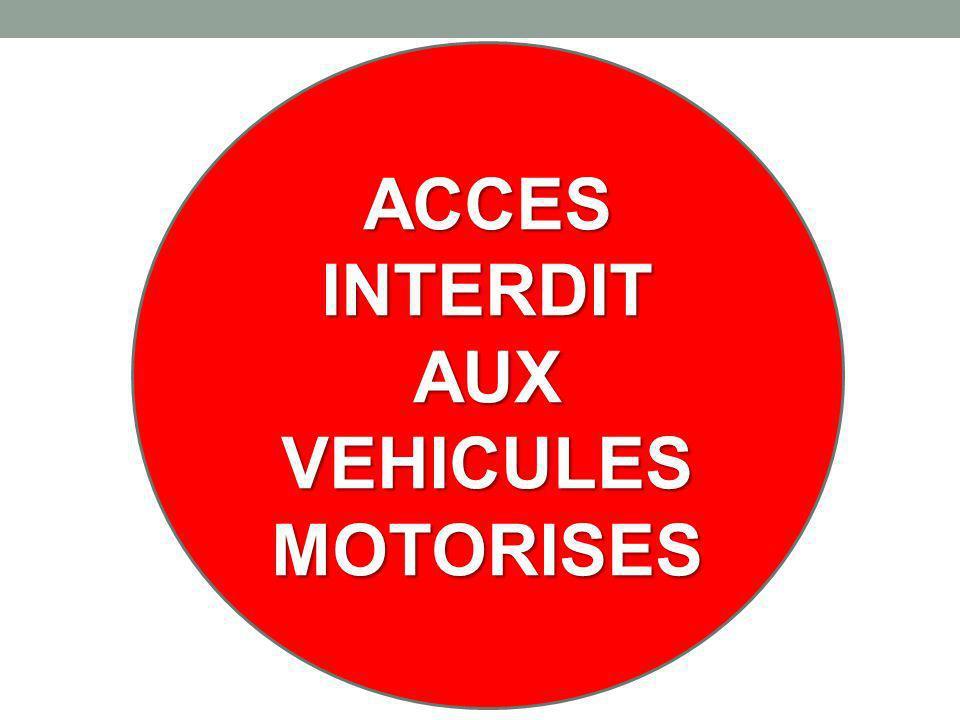 ACCES INTERDIT AUX VEHICULES MOTORISES