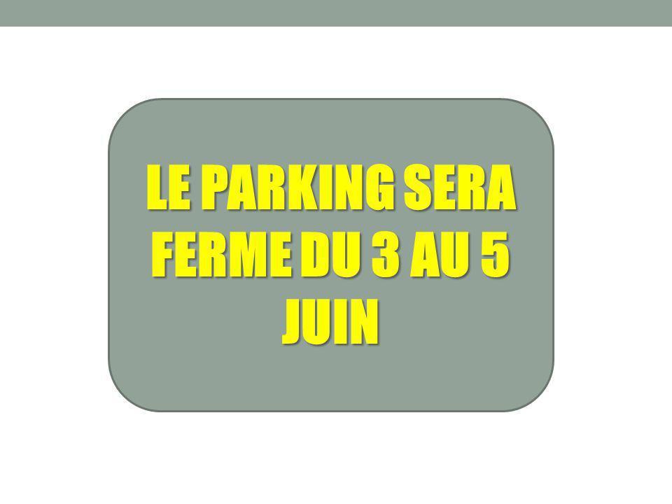 LE PARKING SERA FERME DU 3 AU 5 JUIN