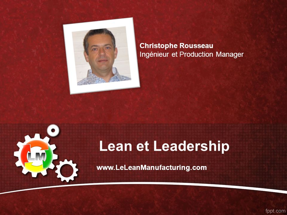 Lean et Leadership Christophe Rousseau Ingénieur et Production Manager