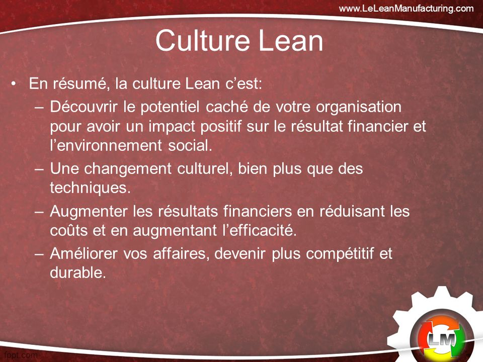 Culture Lean En résumé, la culture Lean c'est: