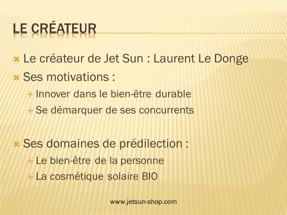 Le Créateur Le créateur de Jet Sun : Laurent Le Donge