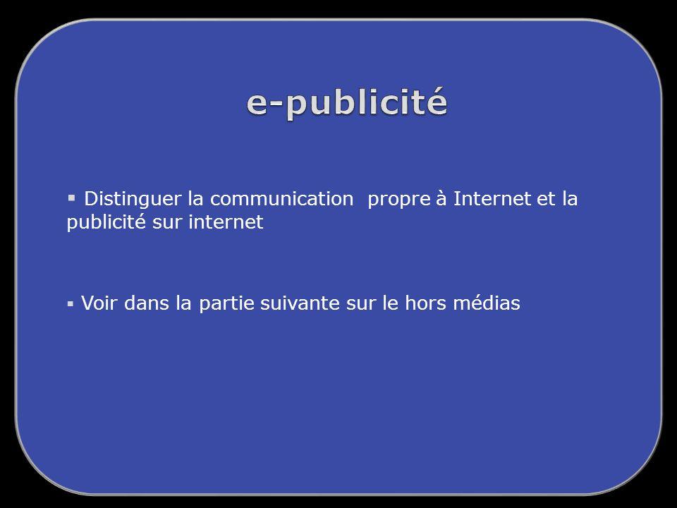e-publicité Distinguer la communication propre à Internet et la publicité sur internet.
