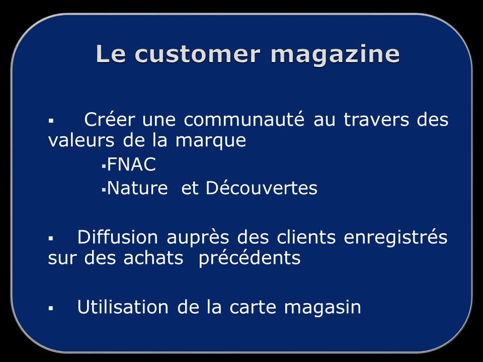 Le customer magazine Créer une communauté au travers des valeurs de la marque. FNAC. Nature et Découvertes.