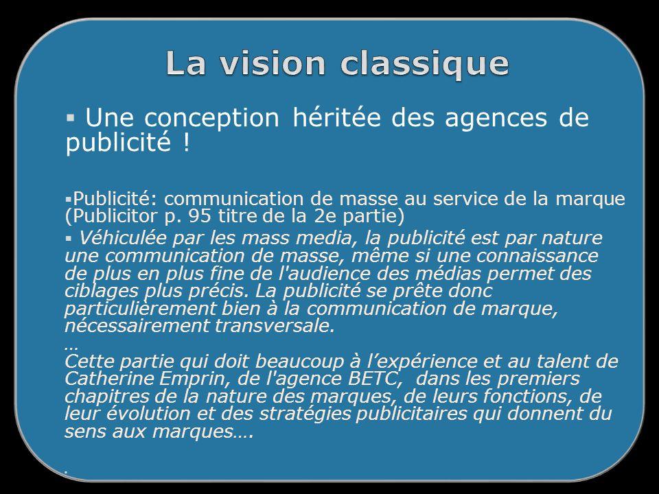 La vision classique Une conception héritée des agences de publicité !