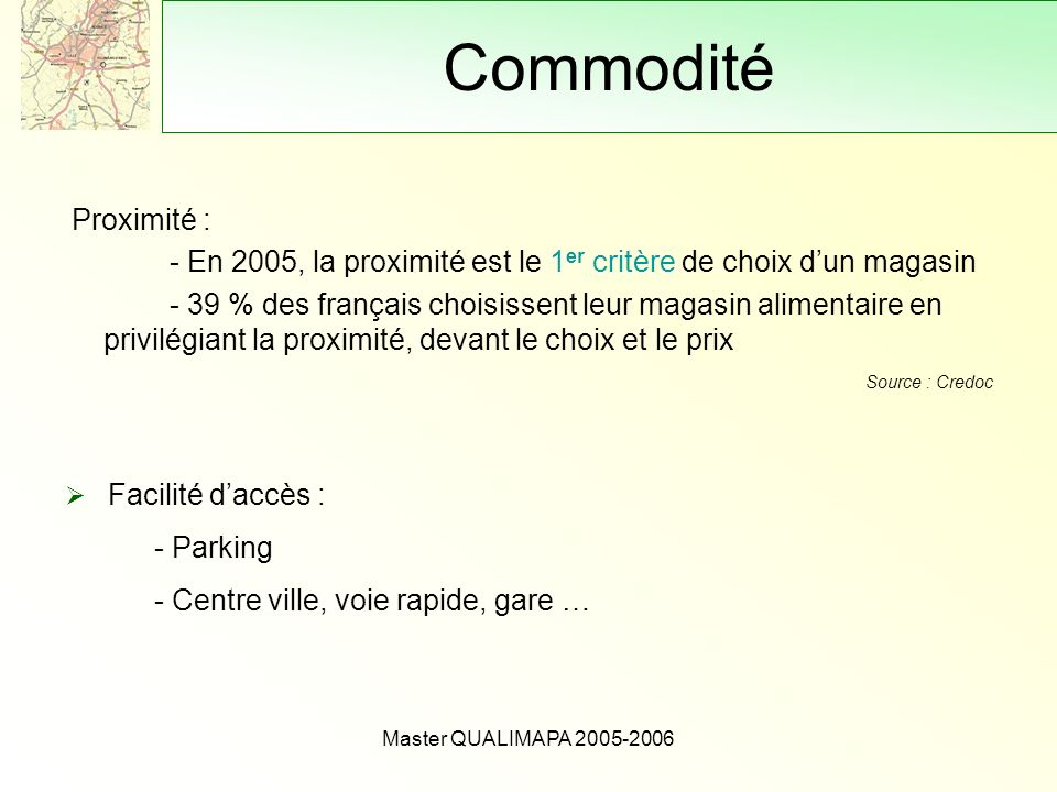 Commodité Proximité : - En 2005, la proximité est le 1er critère de choix d'un magasin.