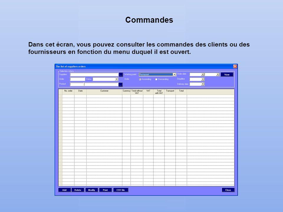 Commandes Dans cet écran, vous pouvez consulter les commandes des clients ou des fournisseurs en fonction du menu duquel il est ouvert.