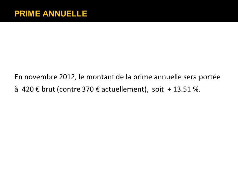 PRIME ANNUELLE En novembre 2012, le montant de la prime annuelle sera portée à 420 € brut (contre 370 € actuellement), soit + 13.51 %.