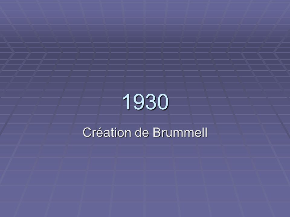 1930 Création de Brummell