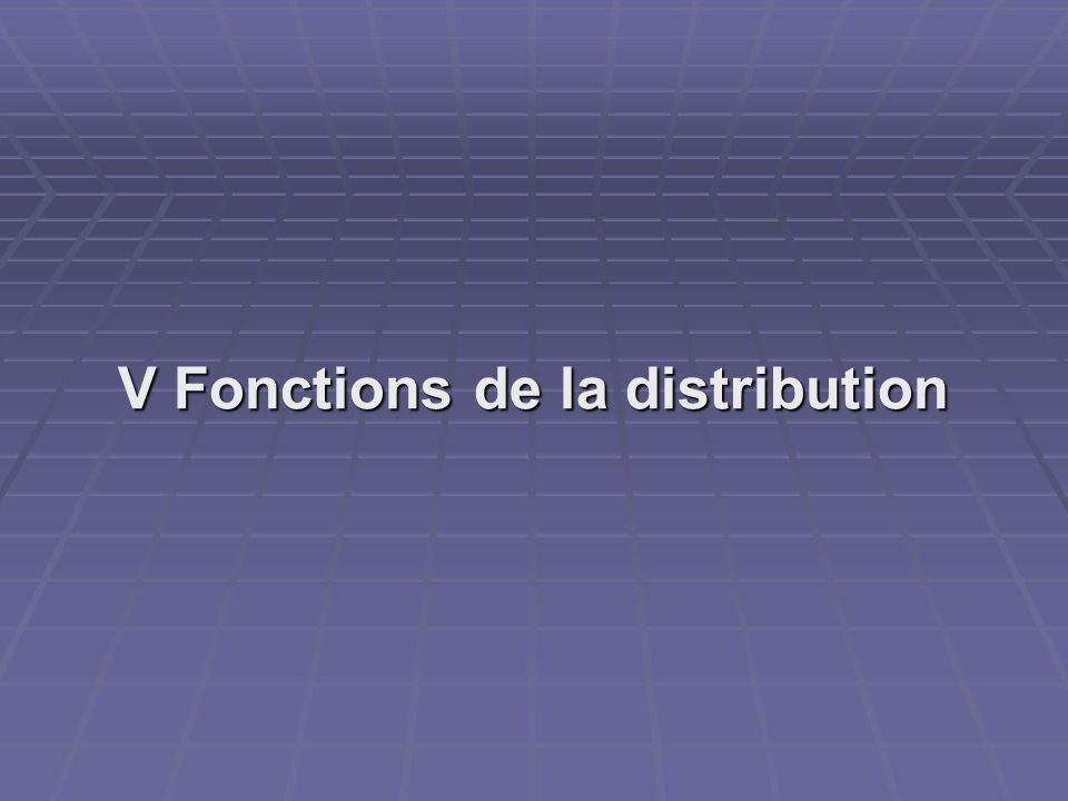V Fonctions de la distribution