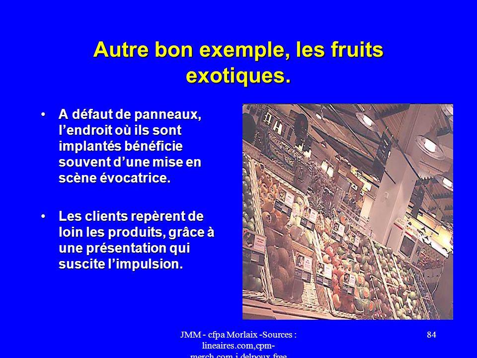 Autre bon exemple, les fruits exotiques.