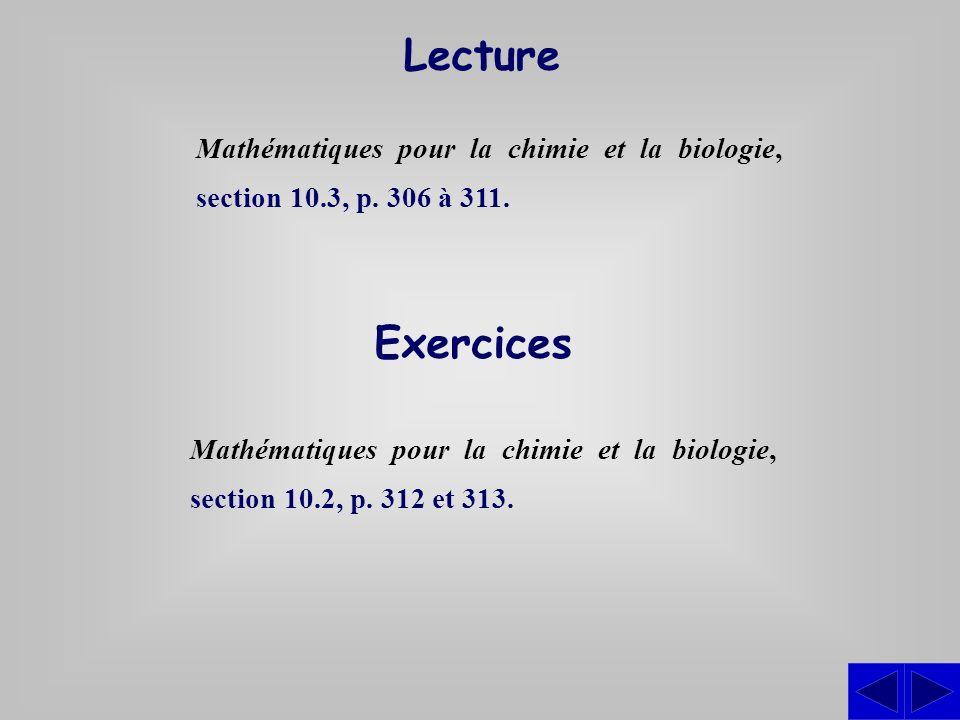 Lecture Mathématiques pour la chimie et la biologie, section 10.3, p. 306 à 311. Exercices.