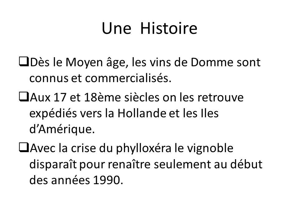 Une Histoire Dès le Moyen âge, les vins de Domme sont connus et commercialisés.
