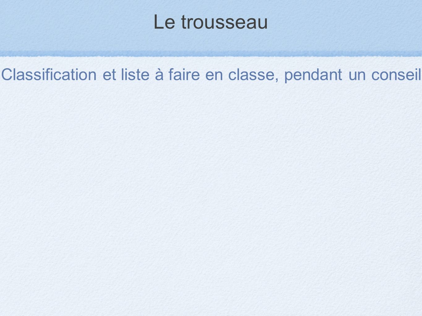 Classification et liste à faire en classe, pendant un conseil