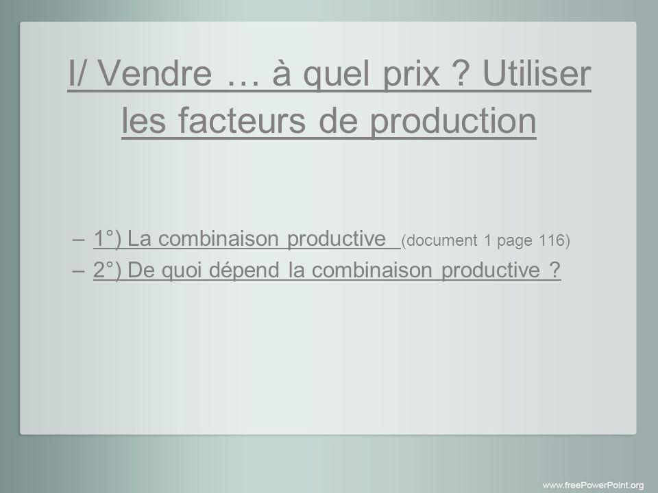 I/ Vendre … à quel prix Utiliser les facteurs de production
