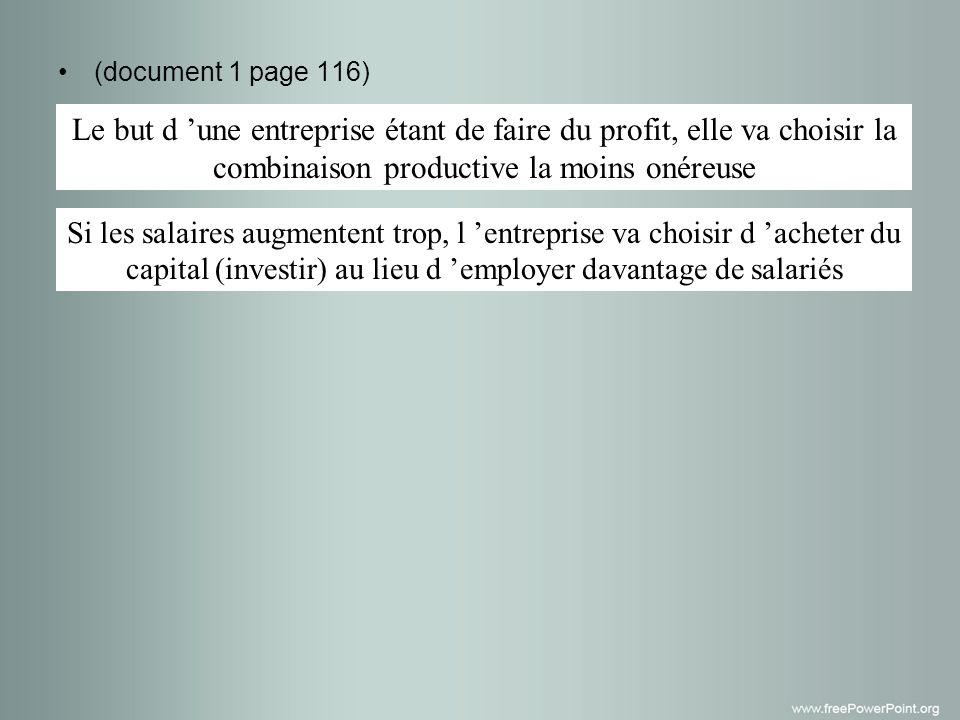 (document 1 page 116) Le but d 'une entreprise étant de faire du profit, elle va choisir la combinaison productive la moins onéreuse.