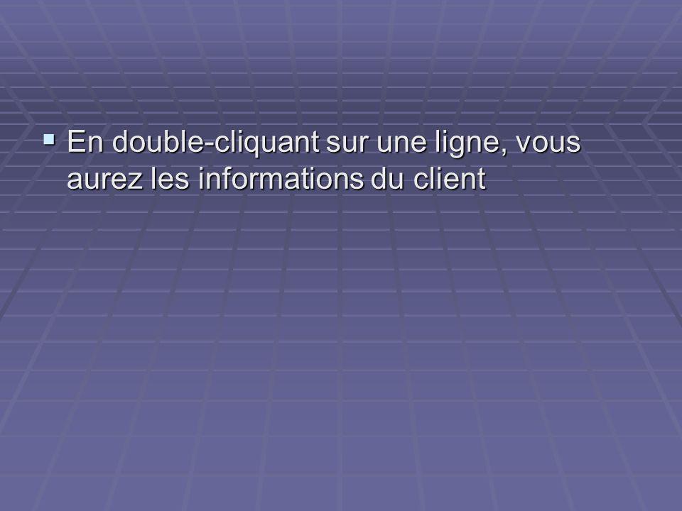 En double-cliquant sur une ligne, vous aurez les informations du client