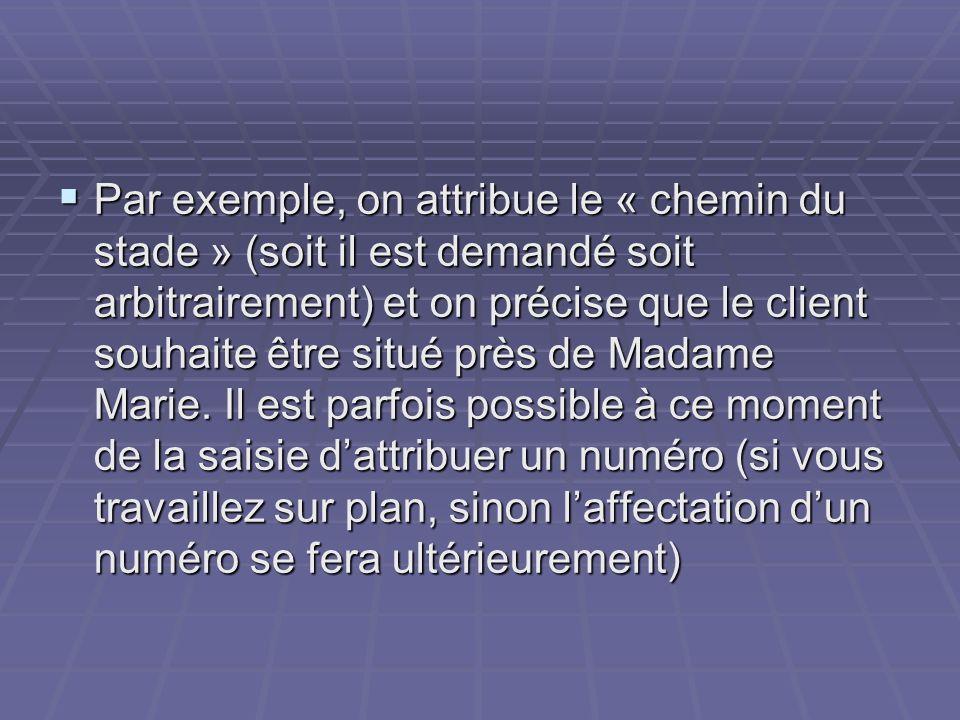 Par exemple, on attribue le « chemin du stade » (soit il est demandé soit arbitrairement) et on précise que le client souhaite être situé près de Madame Marie.