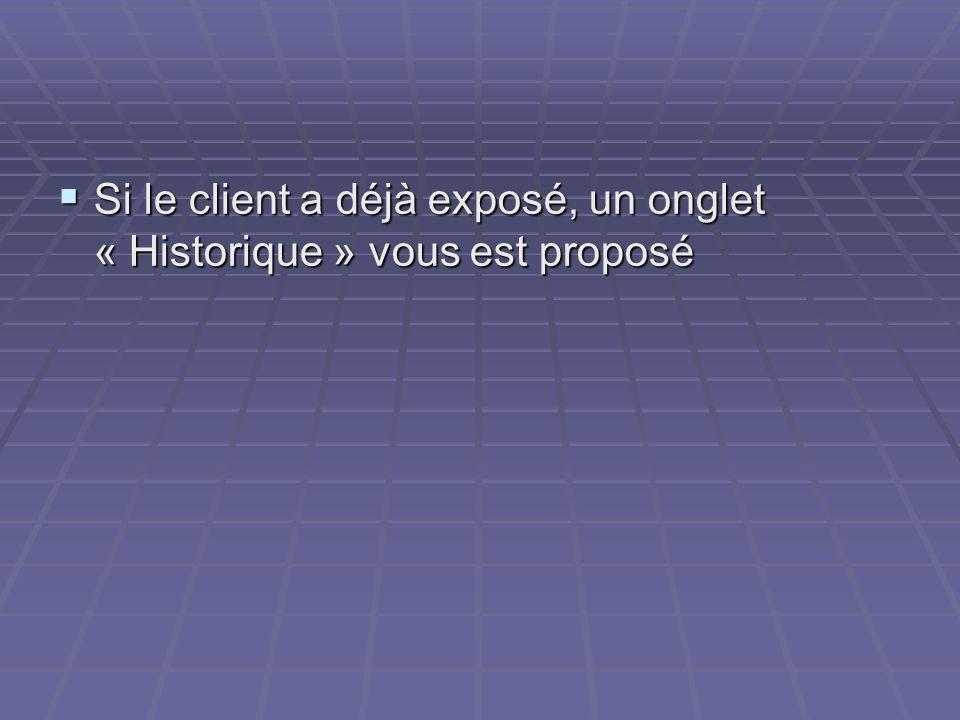 Si le client a déjà exposé, un onglet « Historique » vous est proposé