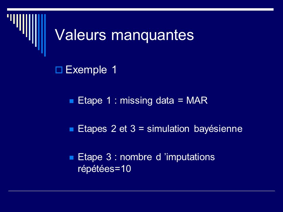 Valeurs manquantes Exemple 1 Etape 1 : missing data = MAR