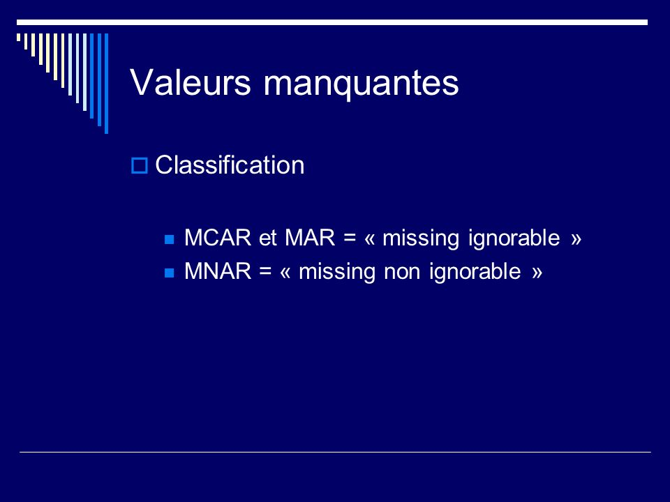 Valeurs manquantes Classification MCAR et MAR = « missing ignorable »