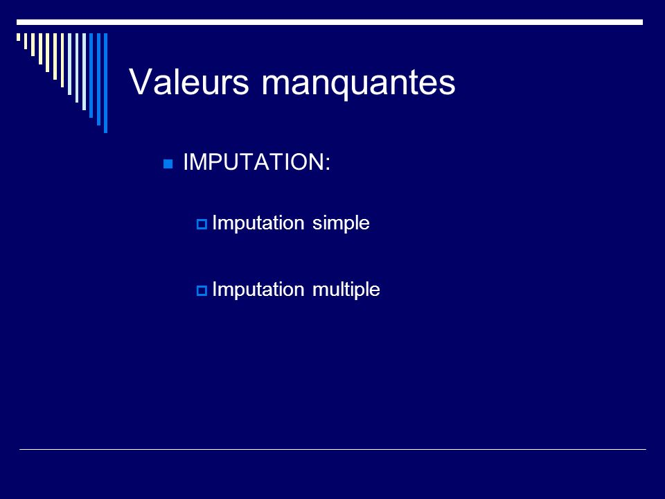 Valeurs manquantes IMPUTATION: Imputation simple Imputation multiple