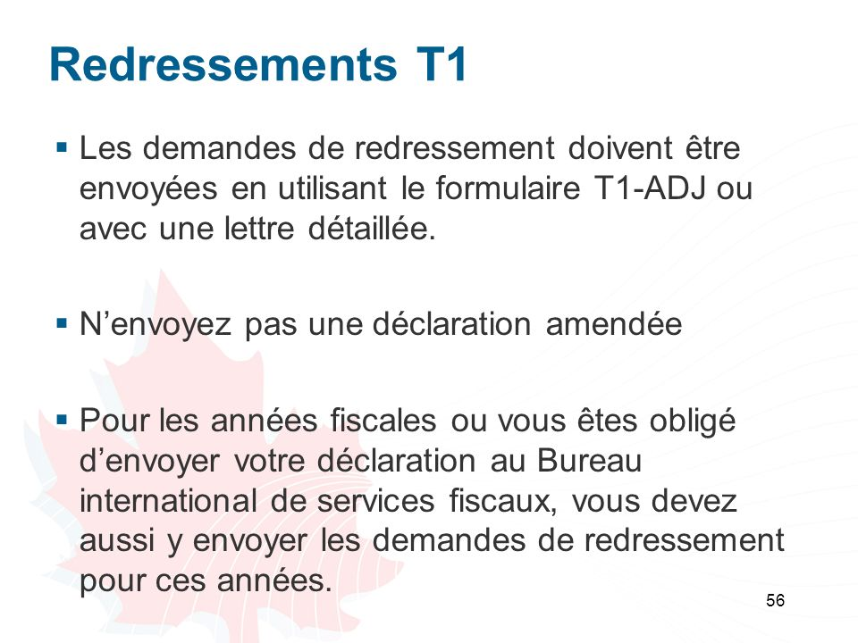 Redressements T1 Les demandes de redressement doivent être envoyées en utilisant le formulaire T1-ADJ ou avec une lettre détaillée.