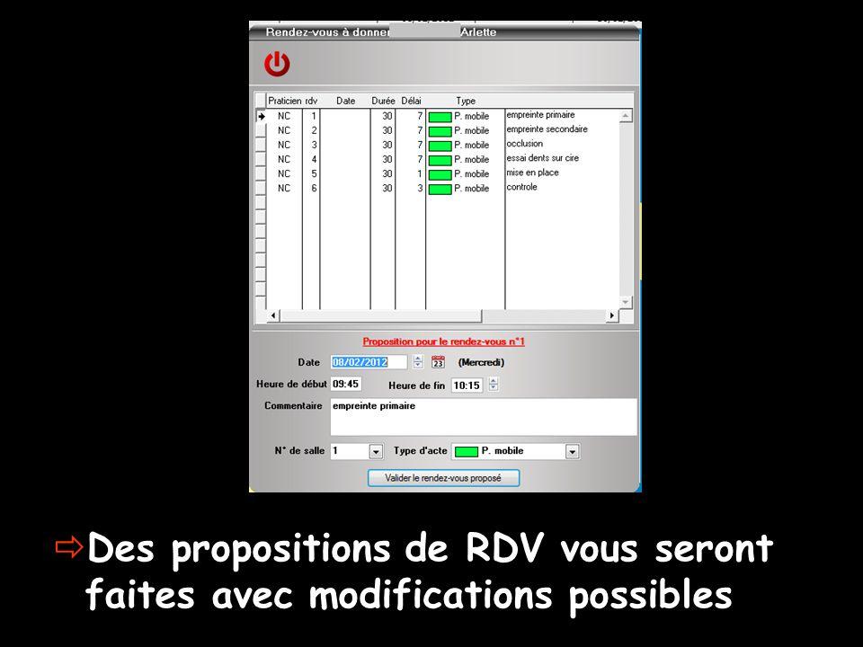 Des propositions de RDV vous seront faites avec modifications possibles