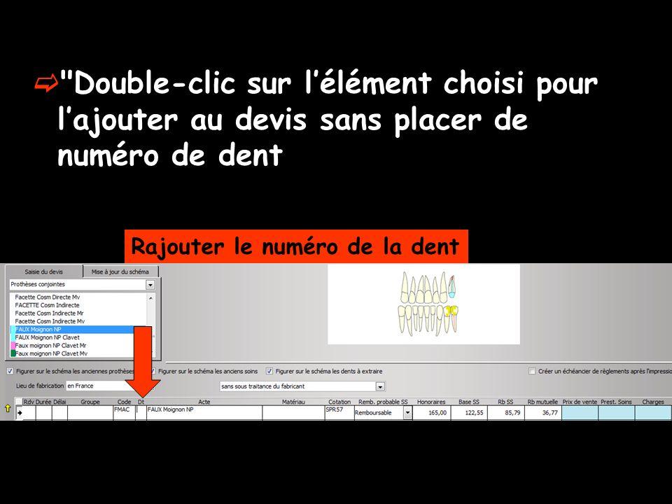 Double-clic sur l'élément choisi pour l'ajouter au devis sans placer de numéro de dent