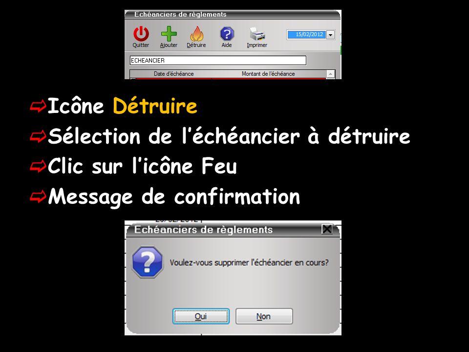 Icône Détruire Sélection de l'échéancier à détruire Clic sur l'icône Feu Message de confirmation
